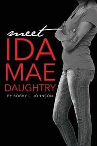 Meet Ida Mae Daughtry by Bobby L. Johnson
