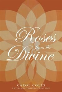 Roses From The Divine by Carol Coles