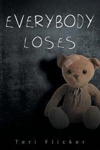 Everybody Loses by Teri Flicker