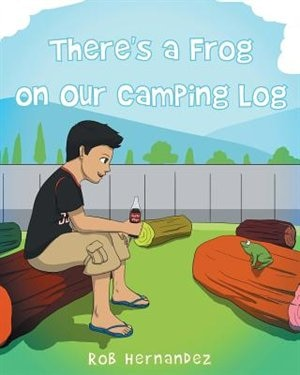 There's a Frog on Our Camping Log by Rob Hernandez