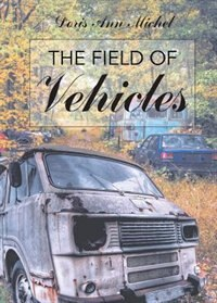 The Field of Vehicles by Doris Ann Michel