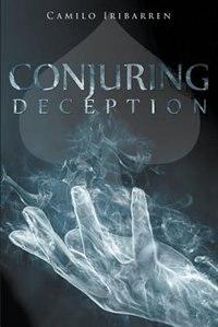 Conjuring Deception by Camilo Iribarren