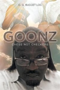 GOONZ: Chess Not Checkers by O. G. Buccet Loc
