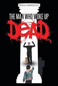 The man who woke up dead by Neville Ramdeholl