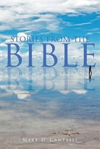 Stories from the Bible by Mark D Campbell
