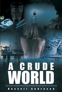 A Crude World by Russell Andresen