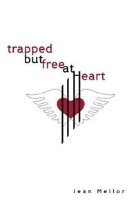 Trapped But Free at Heart by Jean Mellor