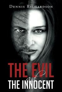 The Evil and the Innocent by Dennis C Richardson