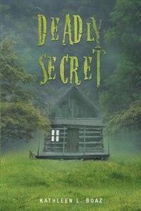 Deadly Secret by Kathleen L. Boaz