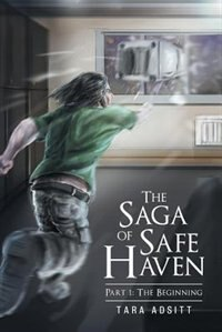 The Saga of Safe Haven Part 1: The Beginning by Tara Adsitt