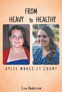 From Heavy to Healthy: Kylie Makes It Count by Lisa Anderson
