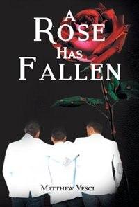 A Rose Has Fallen by Matthew Vesci