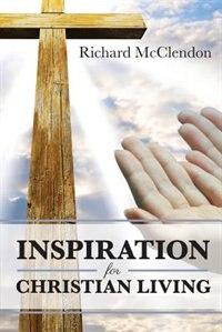 Inspiration for Christian Living by Elder Richard L. McClendon
