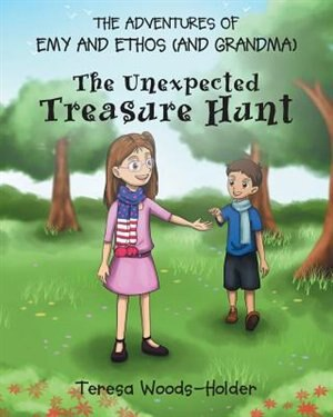 The Adventures of Emy and Ethos (and Grandma): The Unexpected Treasure Hunt by Teresa Woods-Holder