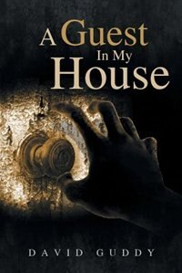 A Guest In My House by David M Guddy Jr.