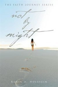 The Faith Journey Series Not By Might by Robin D Holstein