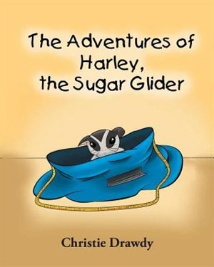 The Adventures of Harley the Sugar Glider by Christie Drawdy
