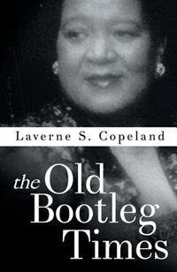 The Old Bootleg Times by Laverne S Copeland