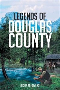 Legends Of Douglas County by Richard J Givens