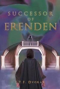 LEGACIES OF THE LORE MASTER: SUCCESSOR OF ERENDEN by J.T.F. Dvorak