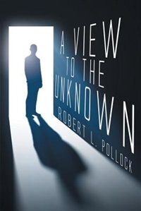 A View to the Unknown by Robert L Pollock