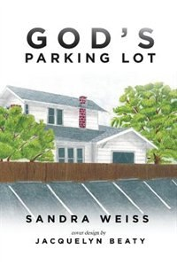 God's Parking Lot by Sandra Weiss