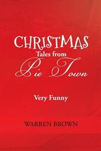 Christmas Tales from Pie Town by Warren Brown