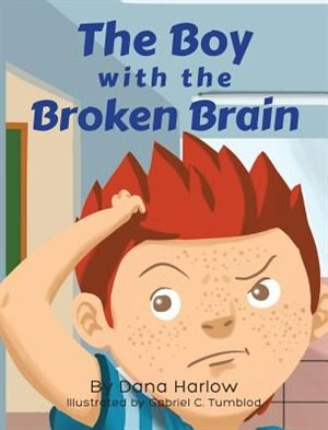 The Boy with The Broken Brain by Dana Harlow