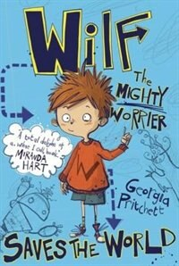 Wilf The Mighty Worrier: Saves The World by Georgia Pritchett