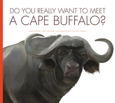Do You Really Want To Meet A Cape Buffalo? by Cari Meister