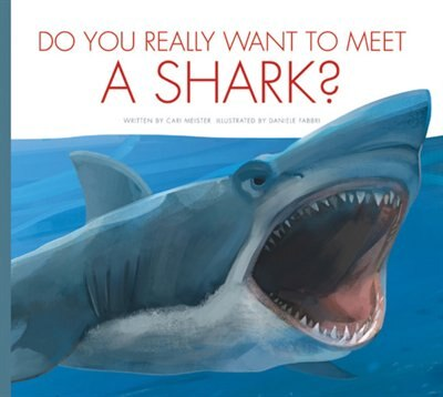Do You Really Want To Meet A Shark? by Cari Meister