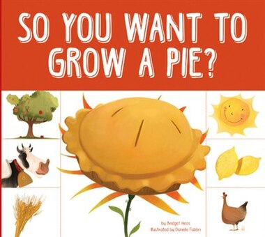 So You Want To Grow A Pie? by Bridget Heos