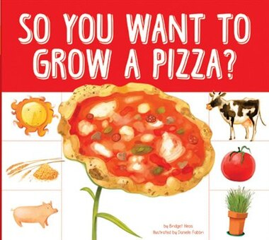 So You Want To Grow A Pizza? by Bridget Heos