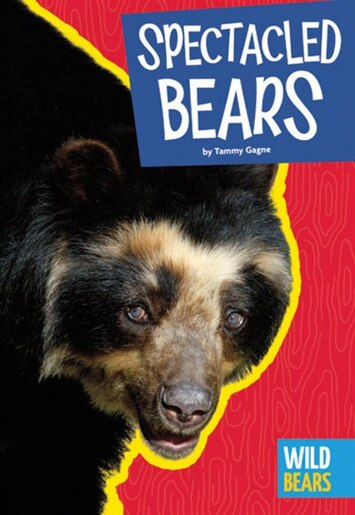 Spectacled Bears by Tammy Gagne