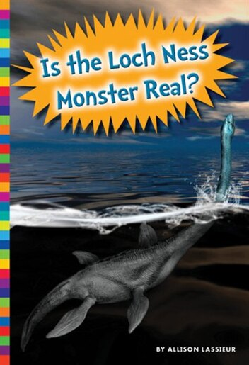 Is The Loch Ness Monster Real? by Allison Lassieur
