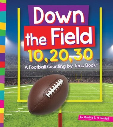 Down The Field 10, 20, 30:  A Football Counting By Tens Book by Martha E.H. Rustad