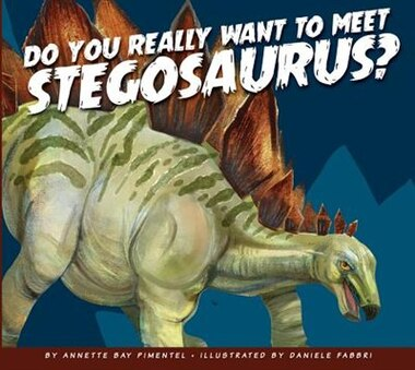 Do You Really Want To Meet Stegosaurus? by Annette Bay Pimentel
