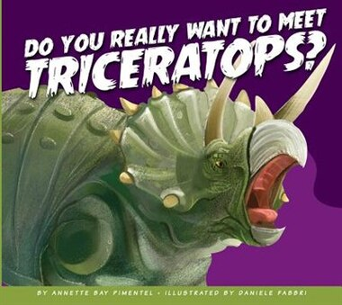 Do You Really Want To Meet Triceratops? by Annette Bay Pimentel