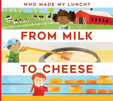 From Milk To Cheese by Bridget Heos