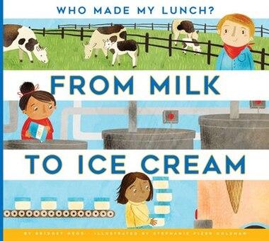 From Milk To Ice Cream by Bridget Heos