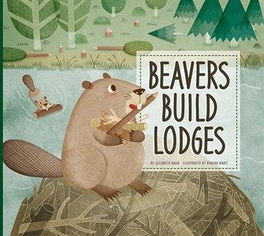 Beavers Build Lodges by Elizabeth Raum