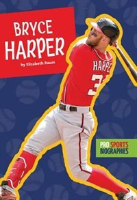 Pro Sports Biographies: Bryce Harper