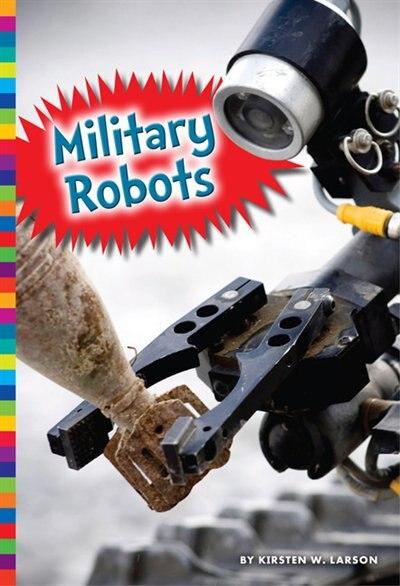 Military Robots by Kirsten W. Larson