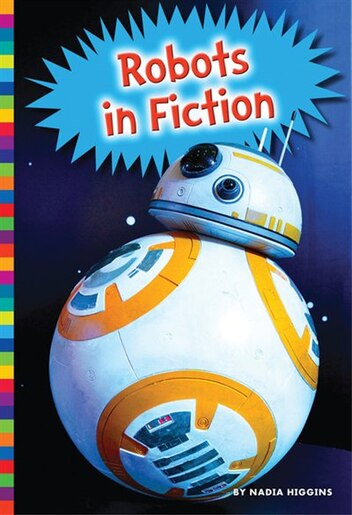 Robots In Fiction by Nadia Higgins