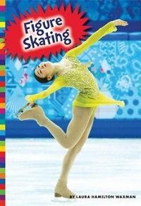 Winter Olympic Sports: Figure Skating by Laura Hamilton Waxman