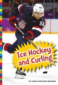 Winter Olympic Sports: Ice Hockey And Curling by Laura Hamilton Waxman