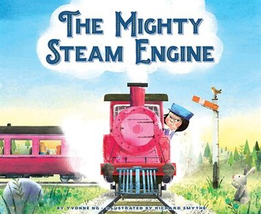 The Mighty Steam Engine by Yvonne Ng