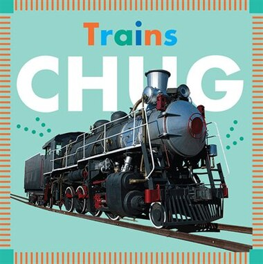 Trains Chug by Rebecca Glaser