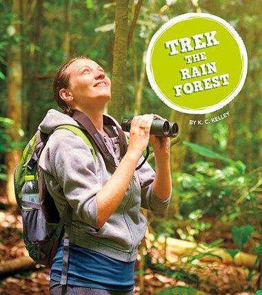 Trek The Rain Forest by K.C. Kelley