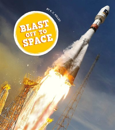 Blast Off To Space by K.C. Kelley